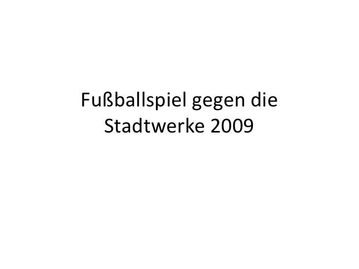 Fußballspiel gegen die Stadtwerke 2009<br />