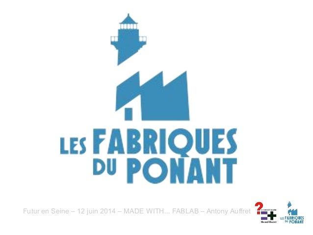 Futur en Seine – 12 juin 2014 – MADE WITH... FABLAB – Antony Auffret
