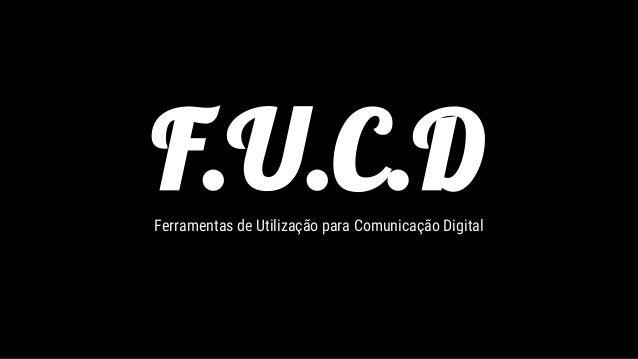 F.U.C.DFerramentas de Utilização para Comunicação Digital