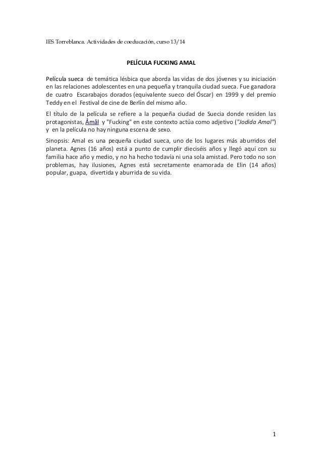 1 IES Torreblanca. Actividades de coeducación, curso 13/14 PELÍCULA FUCKING AMAL Película sueca de temática lésbica que ab...