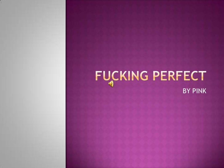 Fucking PERFECT<br />BY PINK<br />