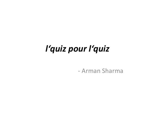 l'quiz pour l'quiz - Arman Sharma