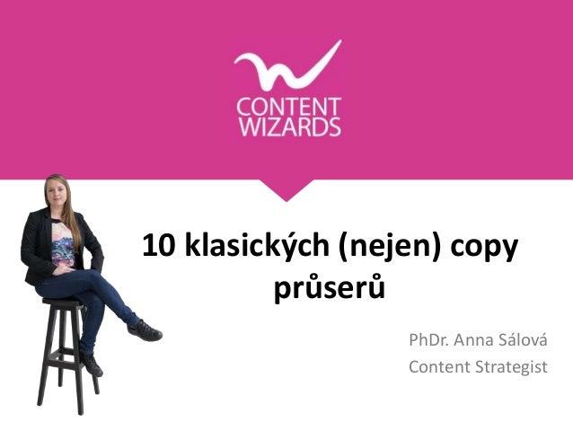 10 klasických (nejen) copy průserů PhDr. Anna Sálová Content Strategist