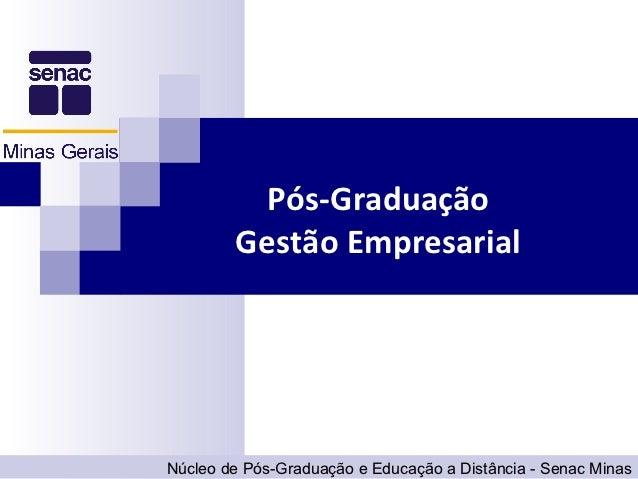 Pós-Graduação        Gestão EmpresarialNúcleo de Pós-Graduação e Educação a Distância - Senac Minas