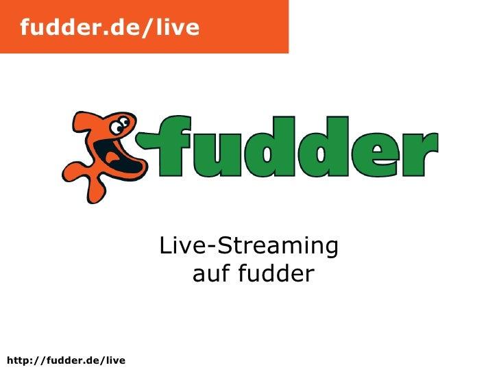 Live-Streaming  auf fudder fudder.de/live http://fudder.de/live