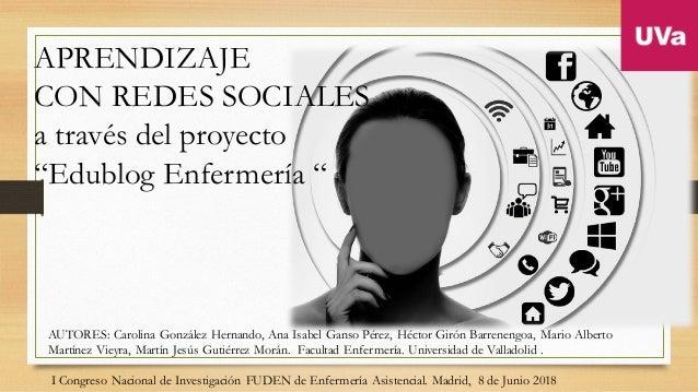 """APRENDIZAJE CON REDES SOCIALES a través del proyecto """"Edublog Enfermería """" AUTORES: Carolina González Hernando, Ana Isabel..."""