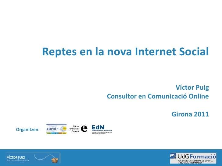 Reptes en la nova Internet Social                                                              Víctor Puig    ...