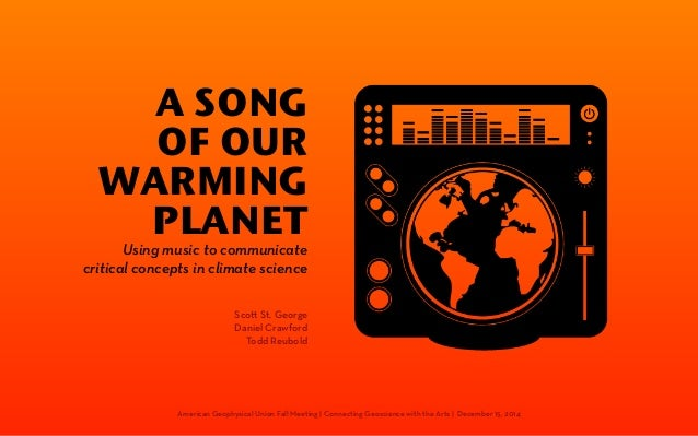 A SONG  OF OUR  WARMING  PLANET Using music to communicate  critical concepts in climate science  Sco! St. George  Daniel ...