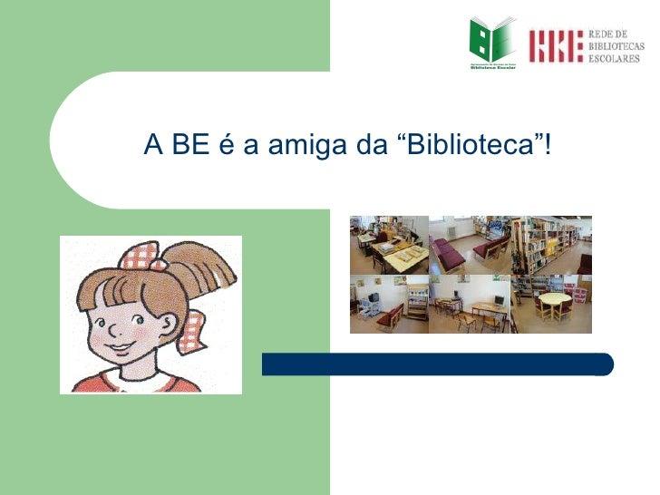 """A BE é a amiga da """"Biblioteca""""!"""