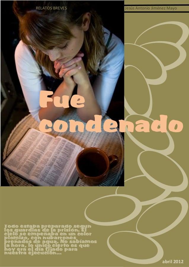 Relatosbreves‐JesúsAntonioJiménezMayo2012 Página1  Todo estaba preparado según los guardias de la prisión. El...