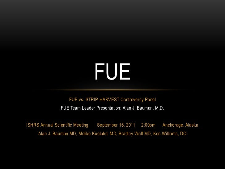 FUE vs. STRIP-HARVEST Controversy Panel<br />FUE Team Leader Presentation: Alan J. Bauman, M.D.<br />ISHRS Annual Scientif...