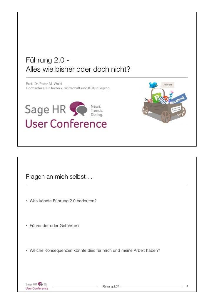 Führung 2.0 -Alles wie bisher oder doch nicht?Prof. Dr. Peter M. WaldHochschule für Technik, Wirtschaft und Kultur Leipzig...