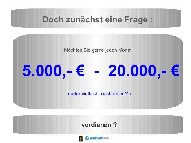 Doch zunächst eine Frage : Möchten Sie gerne jeden Monat 5.000,- € - 20.000,- € ( oder vielleicht noch mehr ? ) verdienen ?