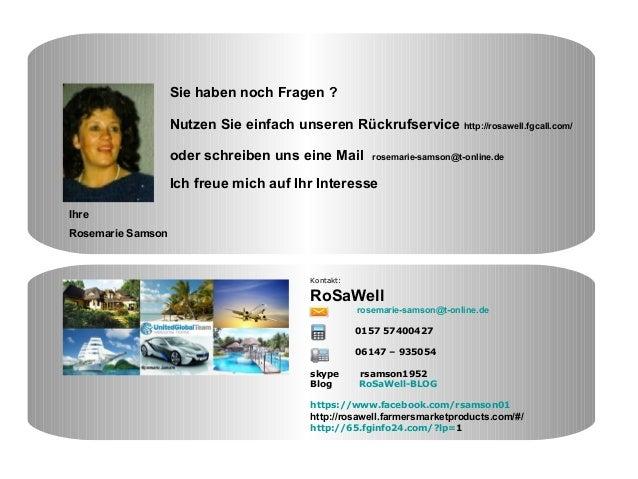 Kontakt: RoSaWell rosemarie-samson@t-online.de 0157 57400427 06147 – 935054 skype rsamson1952 Blog RoSaWell-BLOG https://w...