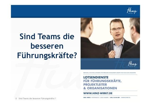 0 HINZ-WIRKT.DESind Teams die besseren Führungskräfte ? Sind Teams die besseren Führungskräfte?