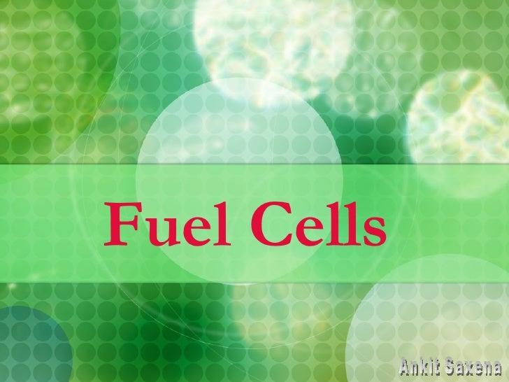 Fuel Cells Ankit Saxena