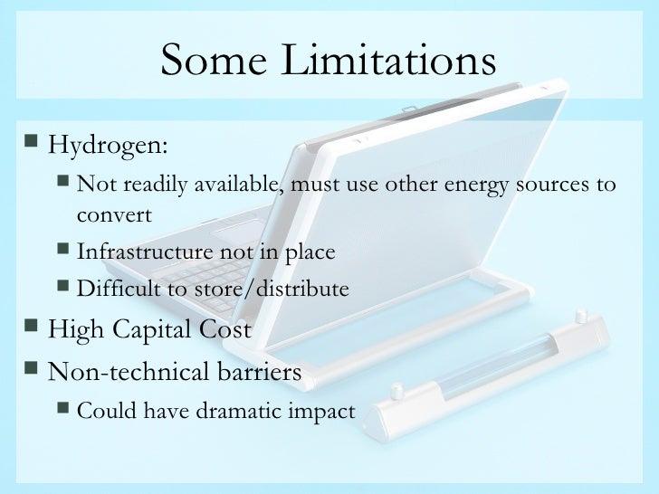 Some Limitations <ul><li>Hydrogen: </li></ul><ul><ul><li>Not readily available, must use other energy sources to convert <...
