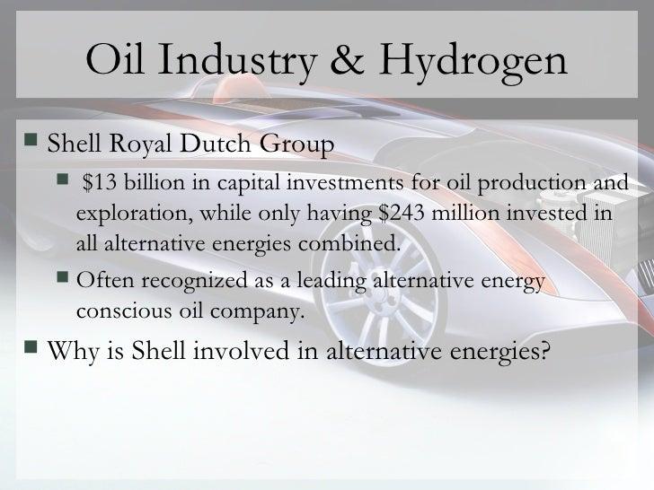 Oil Industry & Hydrogen <ul><li>Shell Royal Dutch Group  </li></ul><ul><ul><li>$13 billion in capital investments for oil ...