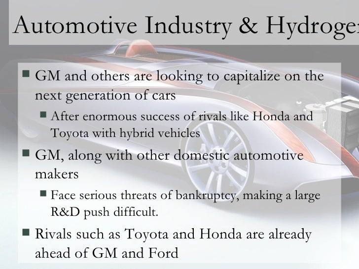 Automotive Industry & Hydrogen <ul><li>GM and others are looking to capitalize on the next generation of cars </li></ul><u...