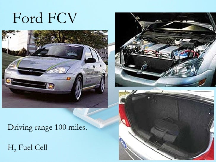Ford FCV Driving range 100 miles. H 2  Fuel Cell