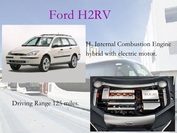 Ford H2RV H 2  Internal Combustion Engine hybrid with electric motor. Driving Range 125 miles.