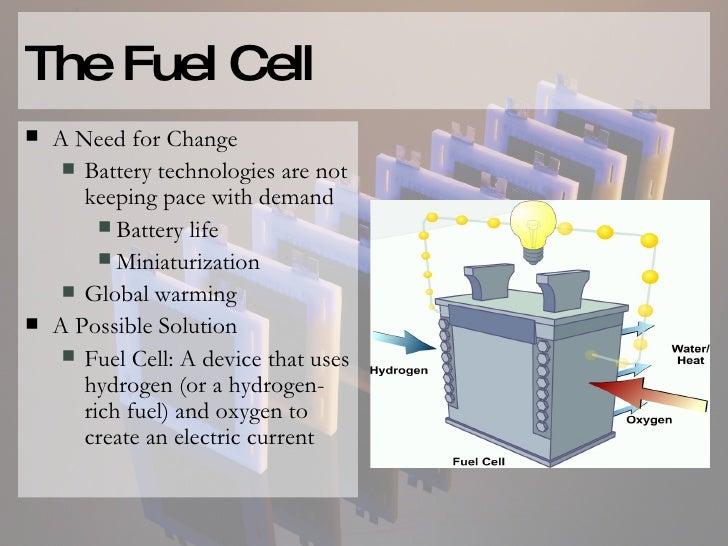 The Fuel Cell <ul><li>A Need for Change </li></ul><ul><ul><li>Battery technologies are not keeping pace with demand </li><...