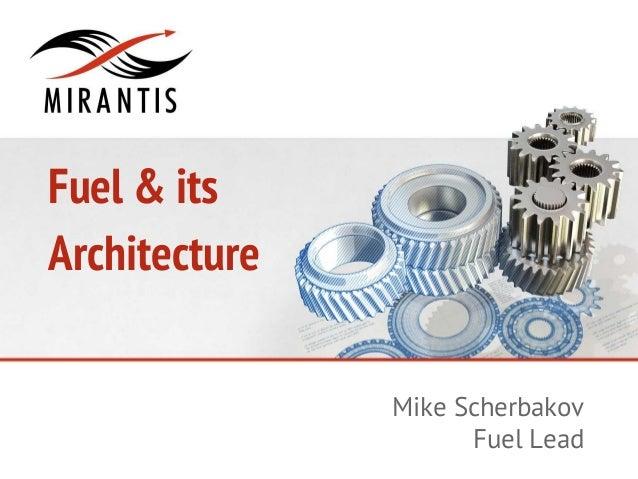 Fuel & its Architecture Mike Scherbakov Fuel Lead