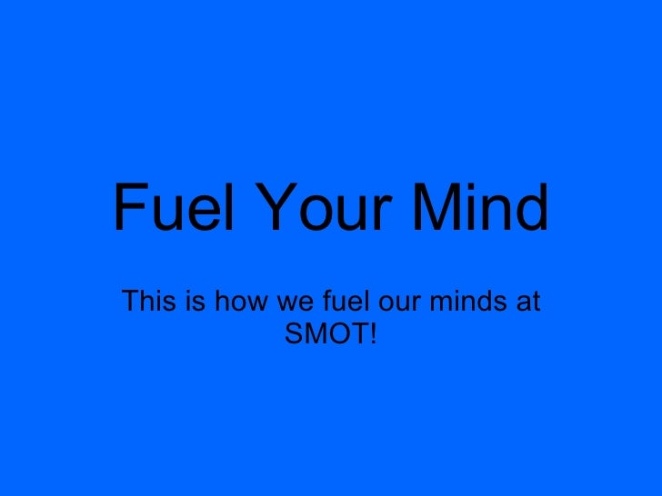 Fuel Your Mind This is how we fuel our minds at SMOT!