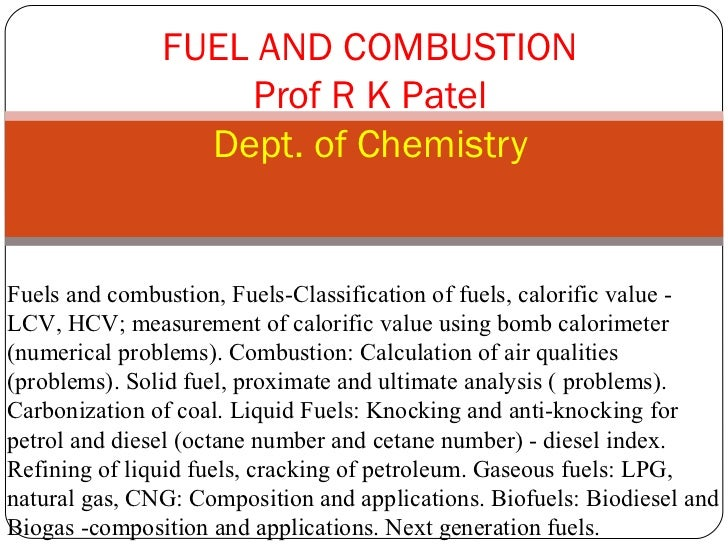 FUEL AND COMBUSTION                   Prof R K Patel                 Dept. of ChemistryFuels and combustion, Fuels-Classif...