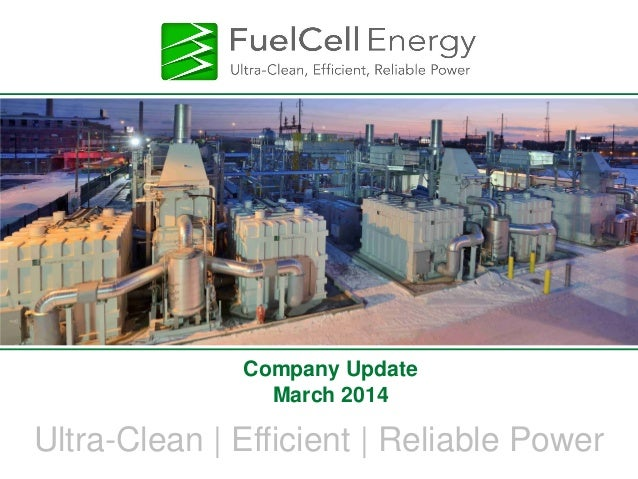 Ultra-Clean | Efficient | Reliable Power Company Update March 2014