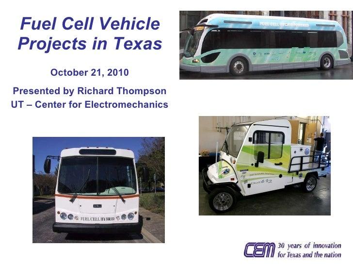 <ul><li>Fuel Cell Vehicle Projects in Texas </li></ul><ul><li>October 21, 2010 </li></ul><ul><li>Presented by Richard Thom...