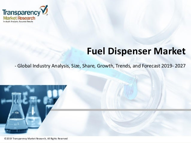 ©2019 Transparency Market Research, All Rights Reserved Fuel Dispenser Market - Global Industry Analysis, Size, Share, Gro...