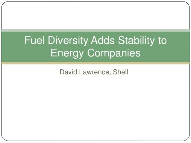 David Lawrence, Shell Fuel Diversity Adds Stability to Energy Companies