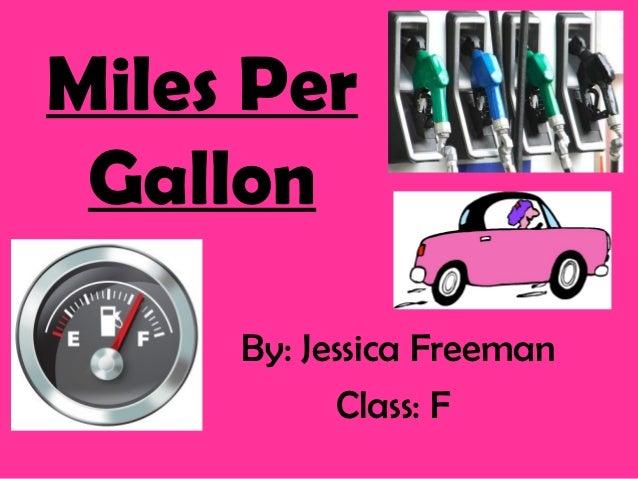 Miles Per Gallon     By: Jessica Freeman           Class: F