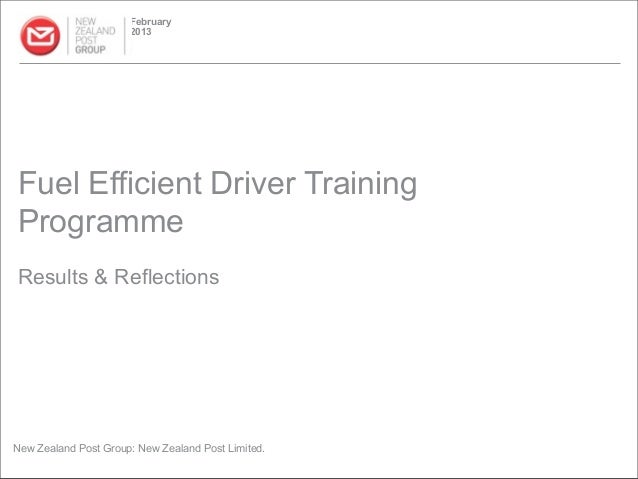 February                      2013Fuel Efficient Driver TrainingProgrammeResults & ReflectionsNew Zealand Post Group: New ...