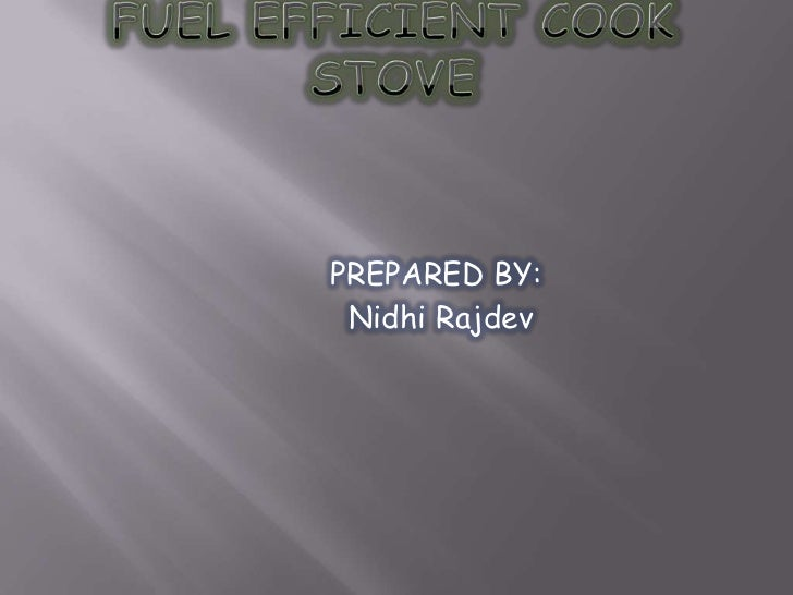 FUEL EFFICIENT COOK STOVE<br />PREPARED BY:<br />NidhiRajdev<br />