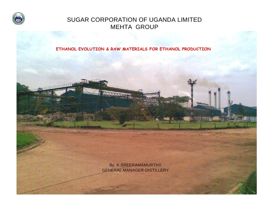 SUGAR CORPORATION OF UGANDA LIMITED              MEHTA GROUP   ETHANOL EVOLUTION & RAW MATERIALS FOR ETHANOL PRODUCTION   ...