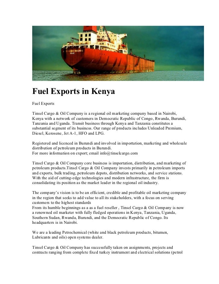 Fuel Exports in KenyaFuel ExportsTinsel Cargo & Oil Company is a regional oil marketing company based in Nairobi,Kenya wit...