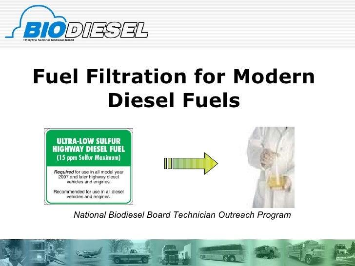 Fuel Filtration for Modern Diesel Fuels National Biodiesel Board Technician Outreach Program