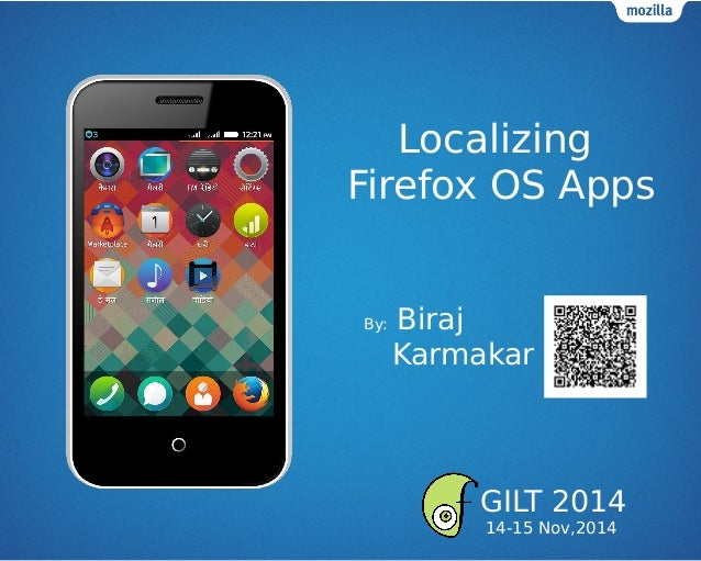 Localizing Firefox OS Apps By: Biraj Karmakar GILT 2014 14-15 Nov,2014