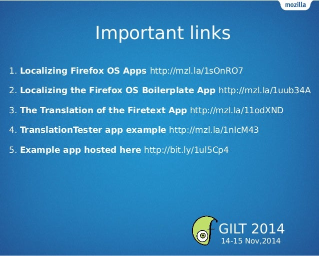 Important links 1. Localizing Firefox OS Apps http://mzl.la/1sOnRO7 2. Localizing the Firefox OS Boilerplate App http://mz...