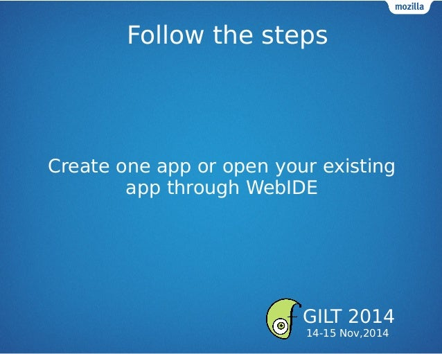 Follow the steps Create one app or open your existing app through WebIDE GILT 2014 14-15 Nov,2014