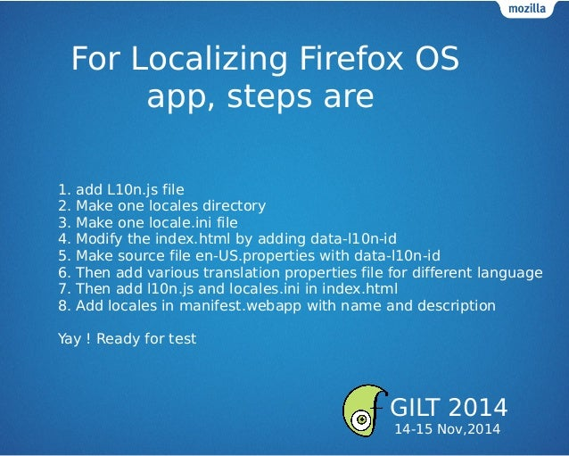 For Localizing Firefox OS app, steps are 1. add L10n.js file 2. Make one locales directory 3. Make one locale.ini file 4. ...