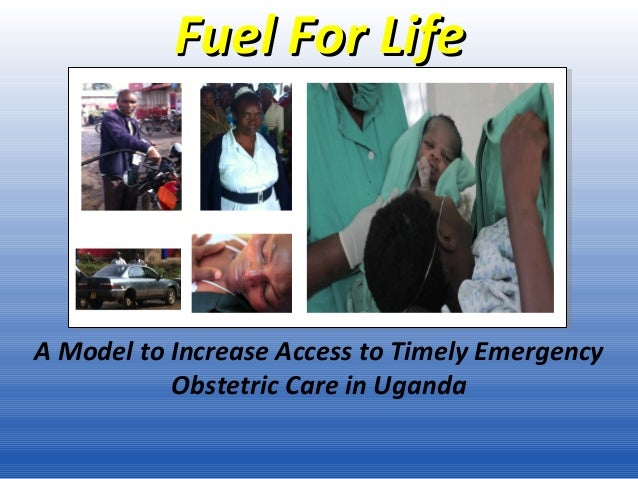 Fuel For Life  A Model to Increase Access to Timely Emergency Obstetric Care in Uganda