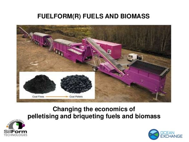 FUELFORM(R) FUELS AND BIOMASS Changing the economics of pelletising and briqueting fuels and biomass