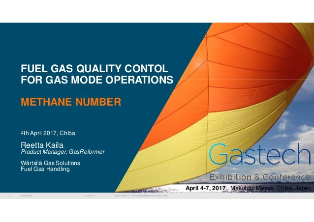 © Wärtsilä FUEL GAS QUALITY CONTOL FOR GAS MODE OPERATIONS METHANE NUMBER 4th April 2017, Chiba Reetta Kaila Product Manag...