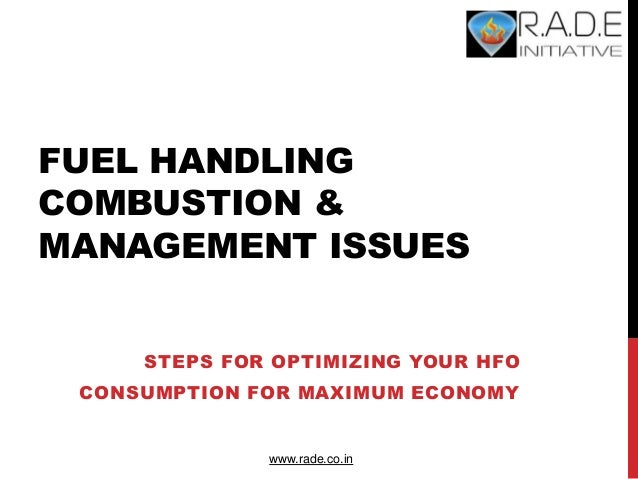 FUEL HANDLING COMBUSTION & MANAGEMENT ISSUES STEPS FOR OPTIMIZING YOUR HFO CONSUMPTION FOR MAXIMUM ECONOMY www.rade.co.in
