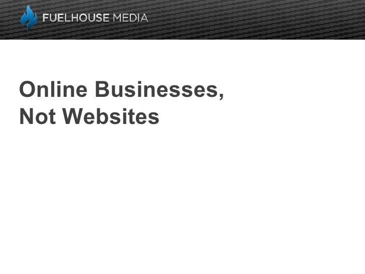 Online Businesses, Not Websites