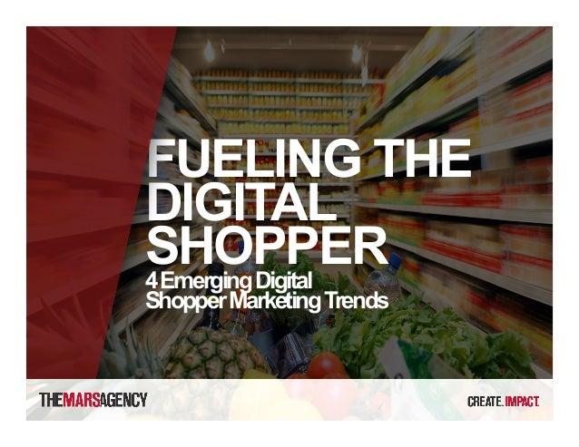 FUELING THE DIGITAL SHOPPER4EmergingDigital ShopperMarketingTrends