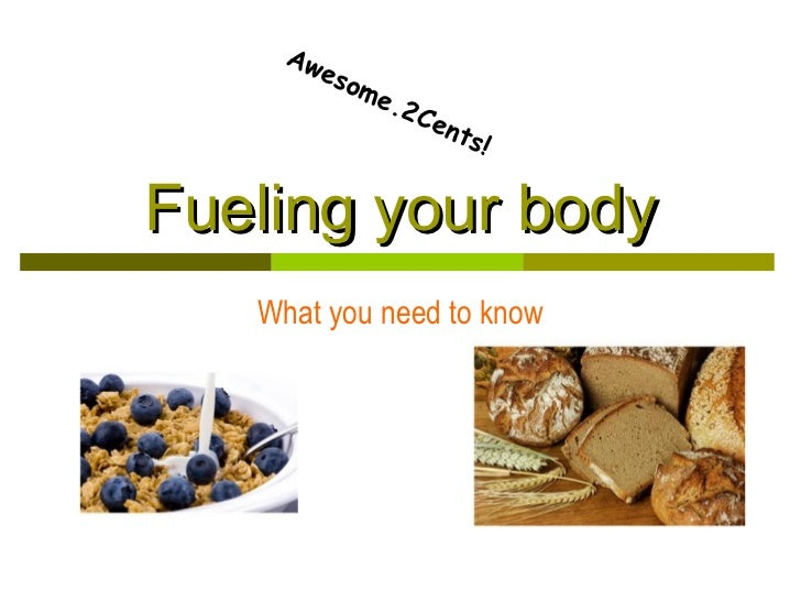 Aw       eso          me             .2   Cen                      t   s!Fueling your body   What you need to know